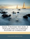 India Through the Ages: A Popular and Picturesque History of Hindustan - Flora Annie Steel