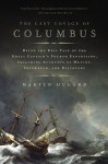 The Last Voyage of Columbus: Being the Epic Tale of the Great Captain's Fourth Expedition, Including Accounts of Mutiny, Shipwreck, and Discovery - Martin Dugard