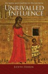 Unrivalled Influence: Mothers and Daughters in the Medieval Greek World - Judith Herrin