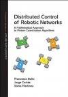Distributed Control of Robotic Networks: A Mathematical Approach to Motion Coordination Algorithms - Francesco Bullo, Jorge Cortes, Sonia Martinez