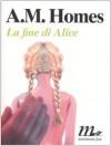 La fine di Alice - A.M. Homes, Francesco Bruno