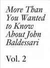 More Than You Wanted to Know About John Baldessari, Vol. 2 (Documents Series) - John Baldessari, Meg Cranston, Hans-Ulrich Obrist