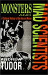 Monsters and Mad Scientists: A Cultural History of the Horror Movie - Andrew Tudor
