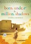 Born Under a Million Shadows: A Novel - Andrea Busfield