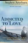 Addicted to Love: Understanding Dependencies of the Heart: Romance, Relationships, and Sex - Stephen Arterburn