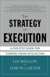 The Strategy of Execution: A Five Step Guide for Turning Vision Into Action - Liz Mellon, Simon Carter