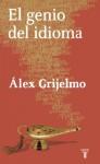 El genio del idioma - Álex Grijelmo