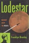 Lodestar: Rocket Ship to Mars - Franklyn Mansfield Branley