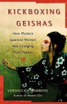 A Kickboxing Geishas: How Modern Japanese Women Are Changing Their Nation - Veronica Chambers