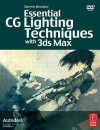 Essential CG Lighting Techniques with 3ds Max [With DVD] - Darren Brooker