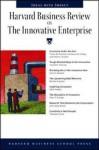 Harvard Business Review on the Innovative Enterprise - Harvard Business School Press, Peter F. Drucker, John Seely Brown
