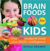 Brain Foods for Kids: Over 100 Recipes to Boost Your Child's Intelligence - Nicola Graimes