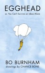Egghead: Or, You Can't Survive on Ideas Alone - Bo Burnham, Chance Bone