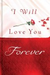 I Will Love You Forever - Thomas Nelson Publishers