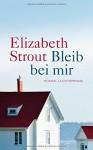 Bleib bei mir: Roman - Elizabeth Strout
