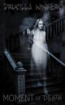 Moment of Death (Book 3 in the Moment of Death Trilogy) - Drusilla Winters, Rich Dalglish