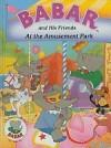 Babar and His Friends at the Amusement Park - Jean de Brunhoff, Laurent de Brunhoff