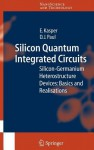 Silicon Quantum Integrated Circuits: Silicon-Germanium Heterostructure Devices: Basics and Realisations - D.J. Paul, Erich Kasper