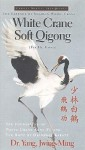 White Crane Soft Qigong: The Essence of Shaolin White Crane - Yang
