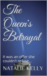 The Queen's Betrayal: a novel of Anne Boleyn - Natalie Kelly
