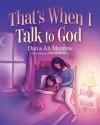 That's When I Talk to God - Daniel Morrow, Alison Morrow Strobel, Cory Godbey, Alison Strobel Morrow