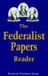 The Federalist Papers Reader - Frederick Quinn, Warren E. Burger, A.E. Howard