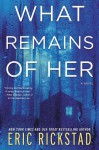 What Remains of Her - Eric Rickstad