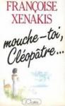 mouche-toi Cléopâtre - Françoise Xenakis