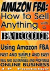 AMAZON FBA: How to Sell Anything with a BARCODE: Using Amazon FBA (Clicking for Dollars Book 18) - J.P. Fontaine