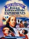 The Ben Franklin Book of Easy and Incredible Experiments: A Franklin Institute Science Museum Book - Franklin Institute, Cheryl Kirk Noll