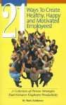 21 Ways to Create Healthy, Happy and Motivated Employee!: A Collection of Proven Strategies That Enhance Employee Productivity - Mark Robinson