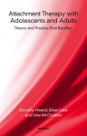 Attachment Therapy with Adolescents and Adults: Theory and Practice Post-Bowlby: Theory and Practice Post-Bowlby - Dorothy Heard, Brian Lake, Una McCluskey