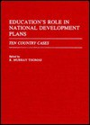 Education's Role in National Development Plans: Ten Country Cases - R. Murray Thomas