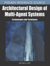 Architectural Design of Multi-Agent Systems: Technologies and Techniques - Hong Lin