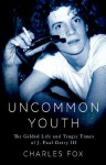Uncommon Youth: The Gilded Life and Tragic Times of J. Paul Getty III - Charles Fox