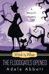 Witch Is When The Floodgates Opened (A Witch P.I. Mystery) (Volume 7) - Adele Abbott