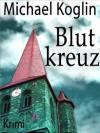 Blutkreuz (German Edition) - Michael Koglin