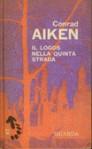 Il logos nella Quinta Strada - Conrad Aiken, Roberto Sanesi