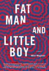 Fat Man and Little Boy - Mike Meginnis