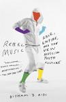 Rebel Music: Race, Empire, and the New Muslim Youth Culture by Hisham Aidi (2014-12-02) - Hisham Aidi