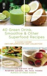 40 Green Drink, Smoothie & Other Superfood Recipes: A Clean Cuisine Anti-inflammatory Diet Collection (Clean Cuisine Recipe Book) - Ivy Larson, Andrew Larson
