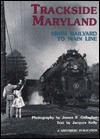 Trackside Maryland: From Railyard to Main Line - James P. Gallagher, Jacques Kelly