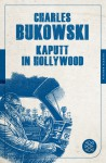 Kaputt in Hollywood - Charles Bukowski, Carl Weissner