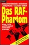 Das RAF-Phantom: Wozu Politik und Wirtschaft Terroristen brauchen - Gerhard Wisnewski