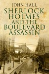 Sherlock Holmes and the Boulevard Assassin - John Hall