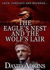 The Eagle's Nest and the Wolf's Lair - David Adkins