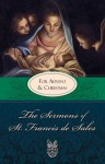 Sermons of St. Francis for Advent and Christmas: For Advent and Christmas - St. Francis de Sales, Lewis S. Fiorelli