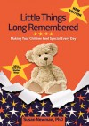 Little Things Long Remembered: Making Your Children Feel Special Every Day - Susan Newman