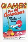 Games for All Occasions: 297 Indoor and Outdoor Games - Ken Anderson