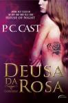 Deusa da Rosa - P.C. Cast